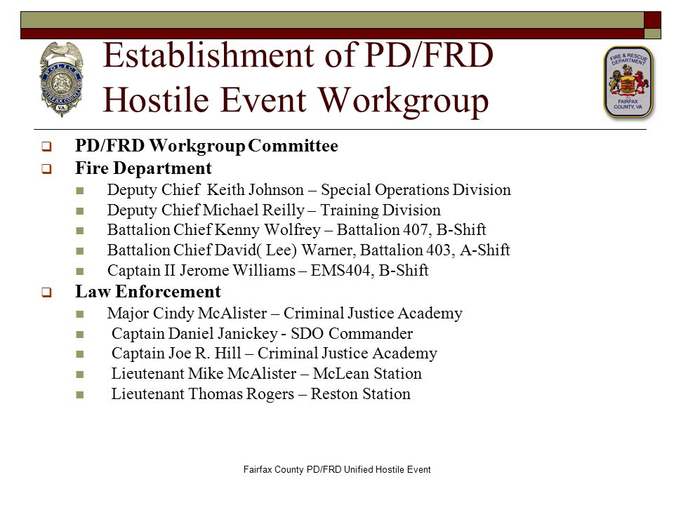 Establishment of PD/FRD Hostile Event Workgroup  PD/FRD Workgroup Committee  Fire Department Deputy Chief Keith Johnson – Special Operations Divisio
