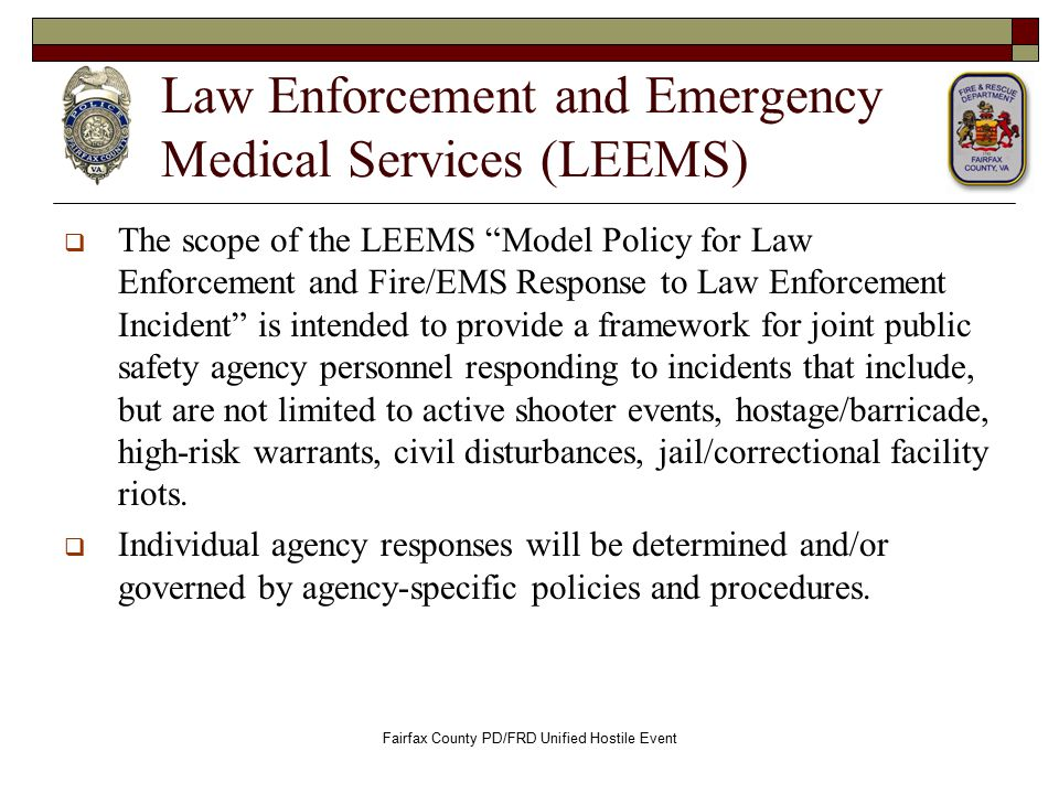 """Law Enforcement and Emergency Medical Services (LEEMS)  The scope of the LEEMS """"Model Policy for Law Enforcement and Fire/EMS Response to Law Enforce"""