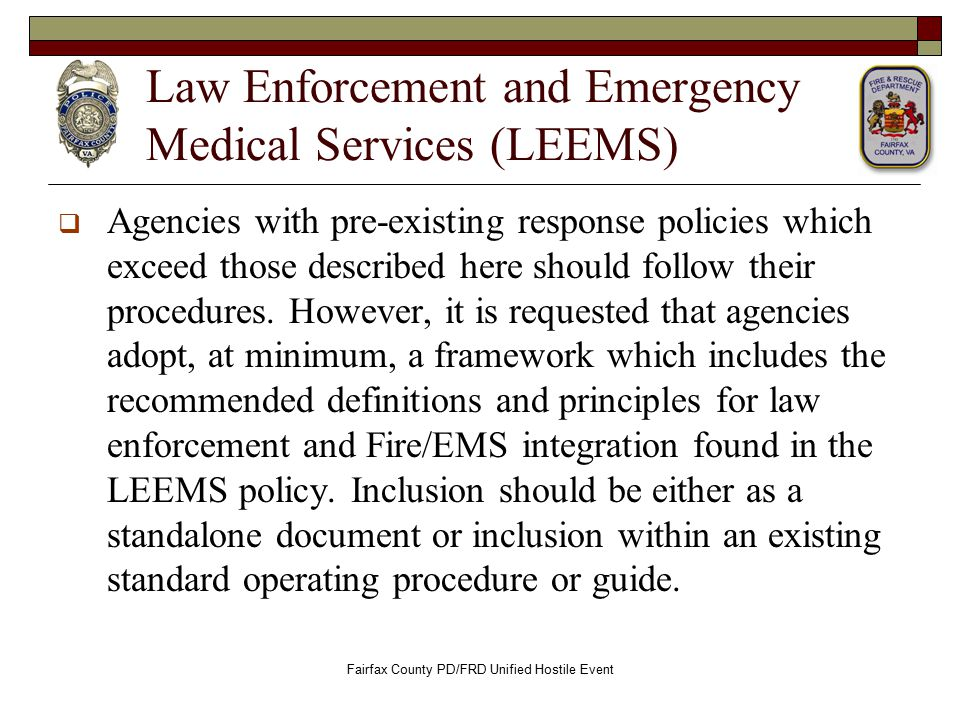 Law Enforcement and Emergency Medical Services (LEEMS)  Agencies with pre-existing response policies which exceed those described here should follow their procedures.