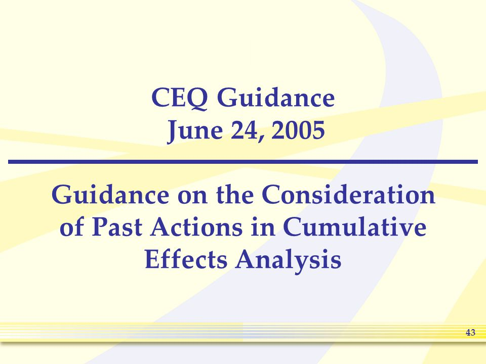 43 CEQ Guidance June 24, 2005 Guidance on the Consideration of Past Actions in Cumulative Effects Analysis