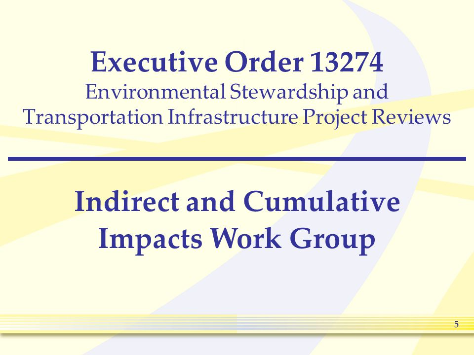 5 Executive Order 13274 Environmental Stewardship and Transportation Infrastructure Project Reviews Indirect and Cumulative Impacts Work Group