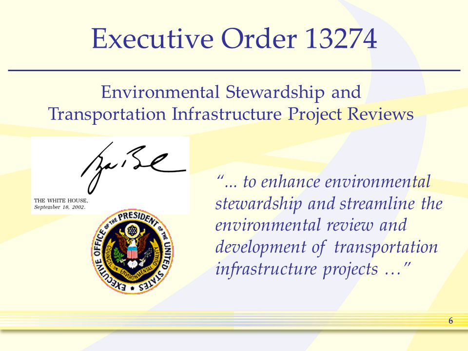 6 Executive Order 13274 Environmental Stewardship and Transportation Infrastructure Project Reviews ...