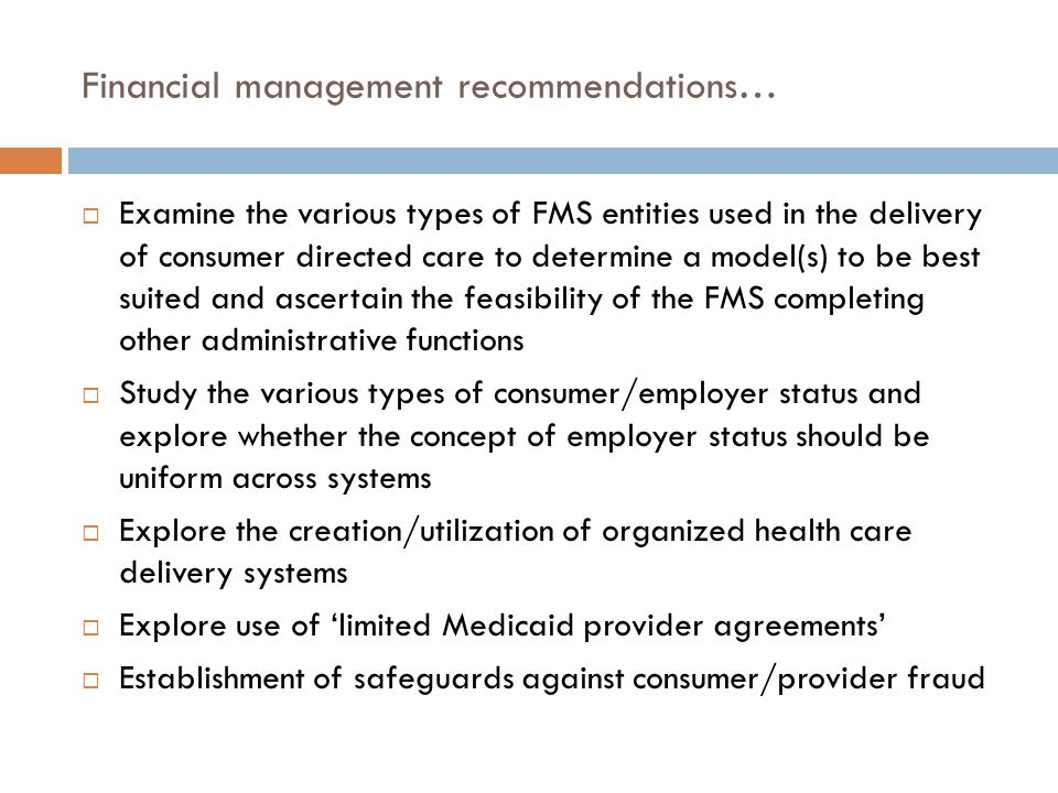 Financial management recommendations…  Examine the various types of FMS entities used in the delivery of consumer directed care to determine a model(