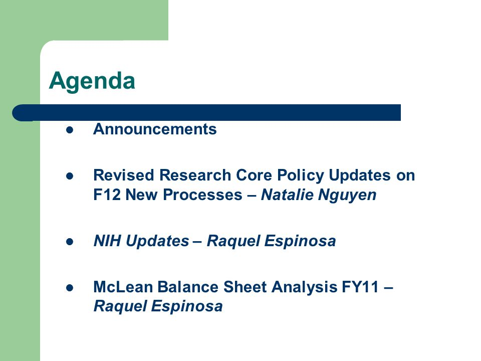Agenda Announcements Revised Research Core Policy Updates on F12 New Processes – Natalie Nguyen NIH Updates – Raquel Espinosa McLean Balance Sheet Ana