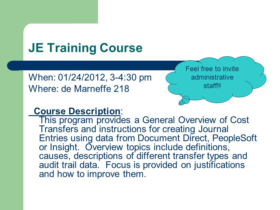 JE Training Course When: 01/24/2012, 3-4:30 pm Where: de Marneffe 218 Course Description: This program provides a General Overview of Cost Transfers a