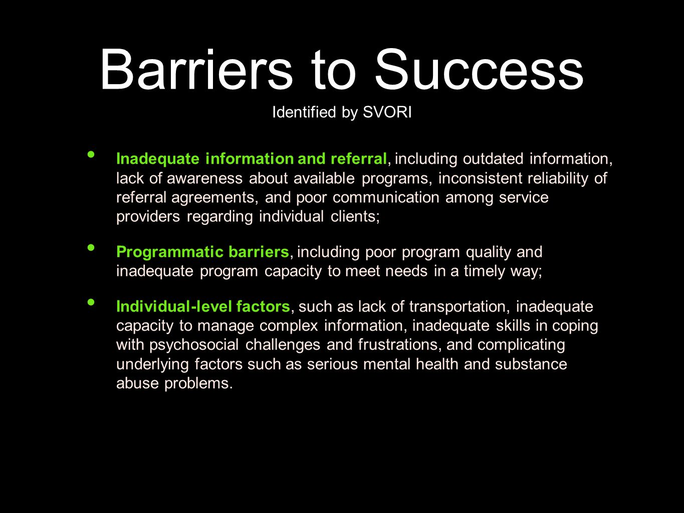 Barriers to Success Identified by SVORI Inadequate information and referral, including outdated information, lack of awareness about available program