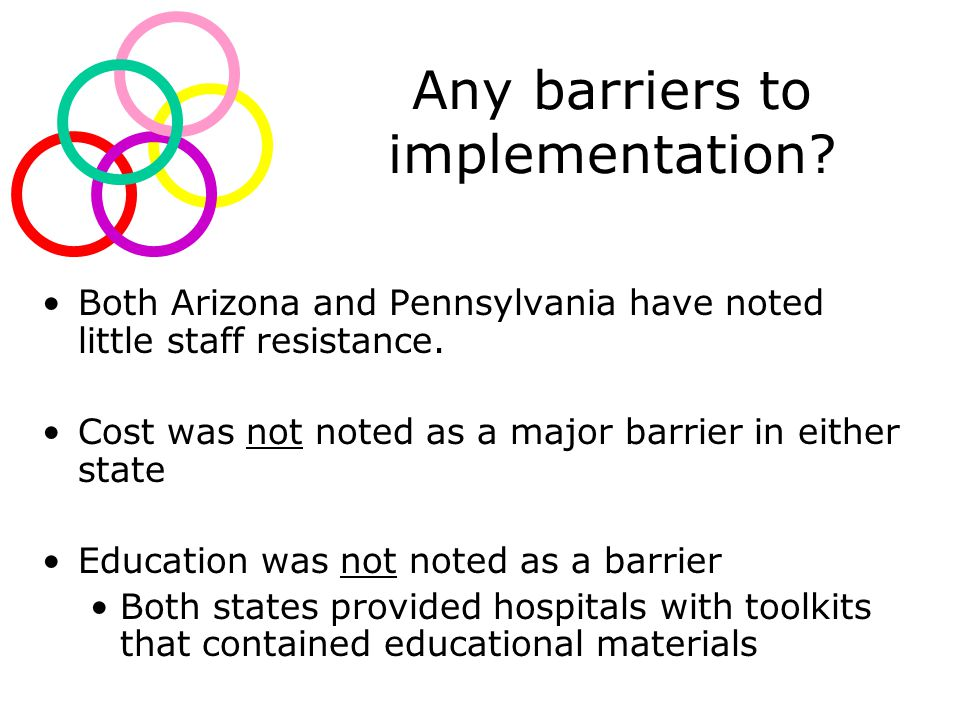 Any barriers to implementation. Both Arizona and Pennsylvania have noted little staff resistance.