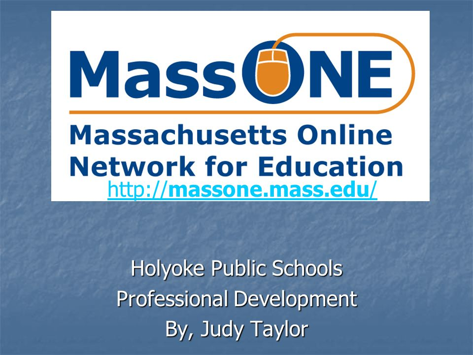 Holyoke Public Schools Professional Development By, Judy Taylor http://massone.mass.edu/