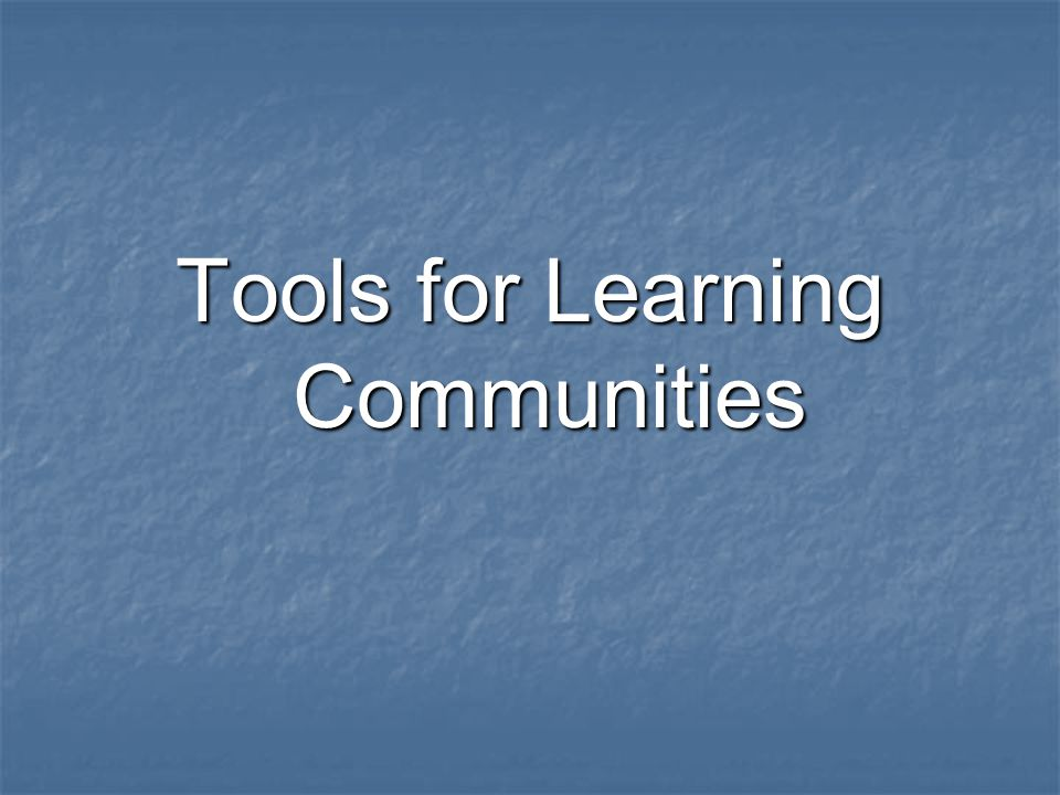 Tools for Learning Communities