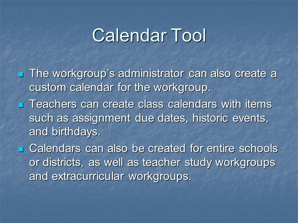 Calendar Tool The workgroup's administrator can also create a custom calendar for the workgroup.