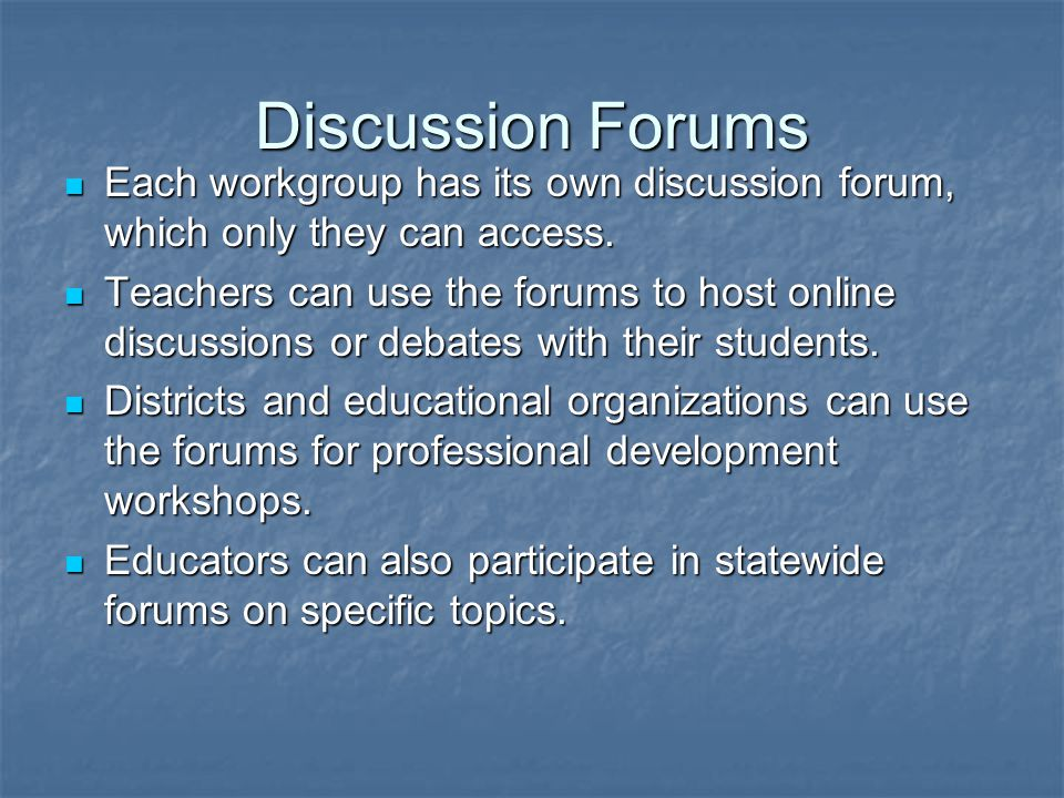Discussion Forums Each workgroup has its own discussion forum, which only they can access.