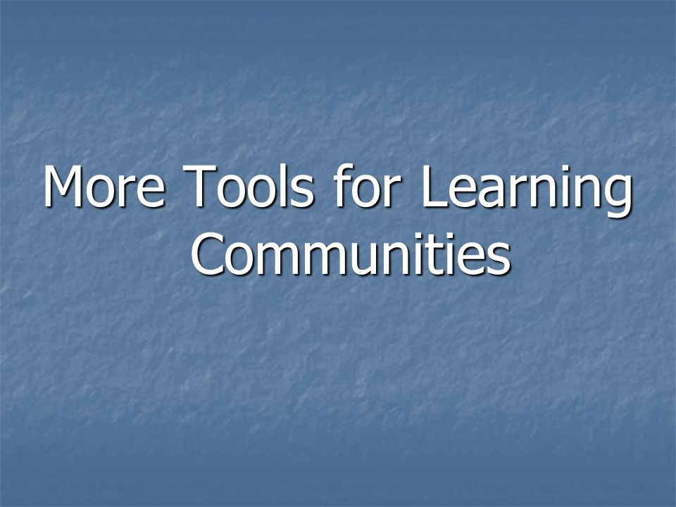 More Tools for Learning Communities