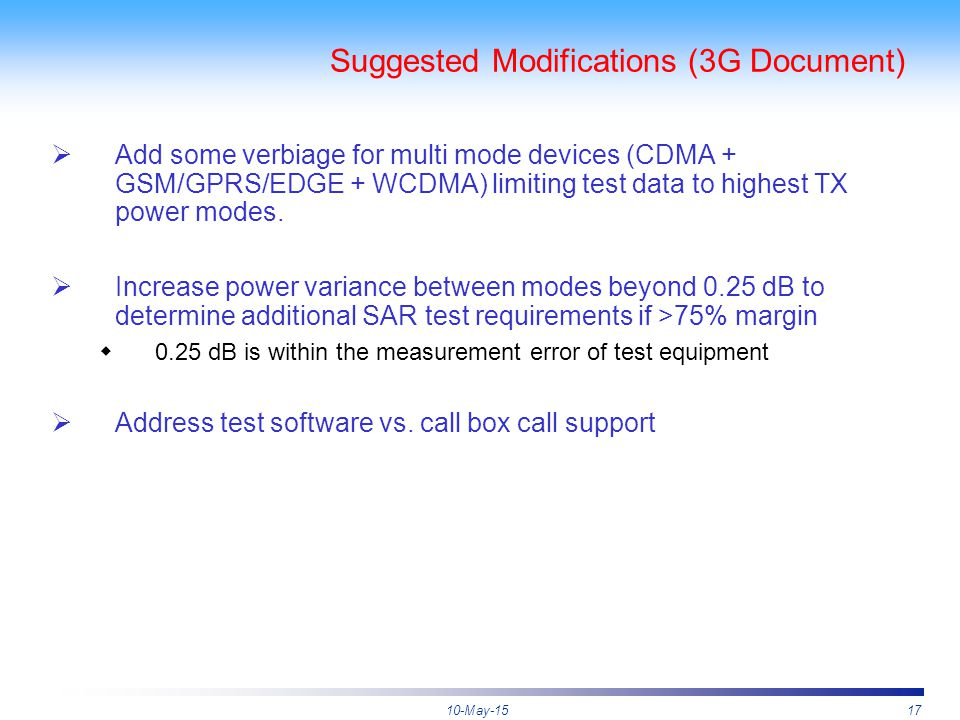 10-May-1517 Suggested Modifications (3G Document)  Add some verbiage for multi mode devices (CDMA + GSM/GPRS/EDGE + WCDMA) limiting test data to high