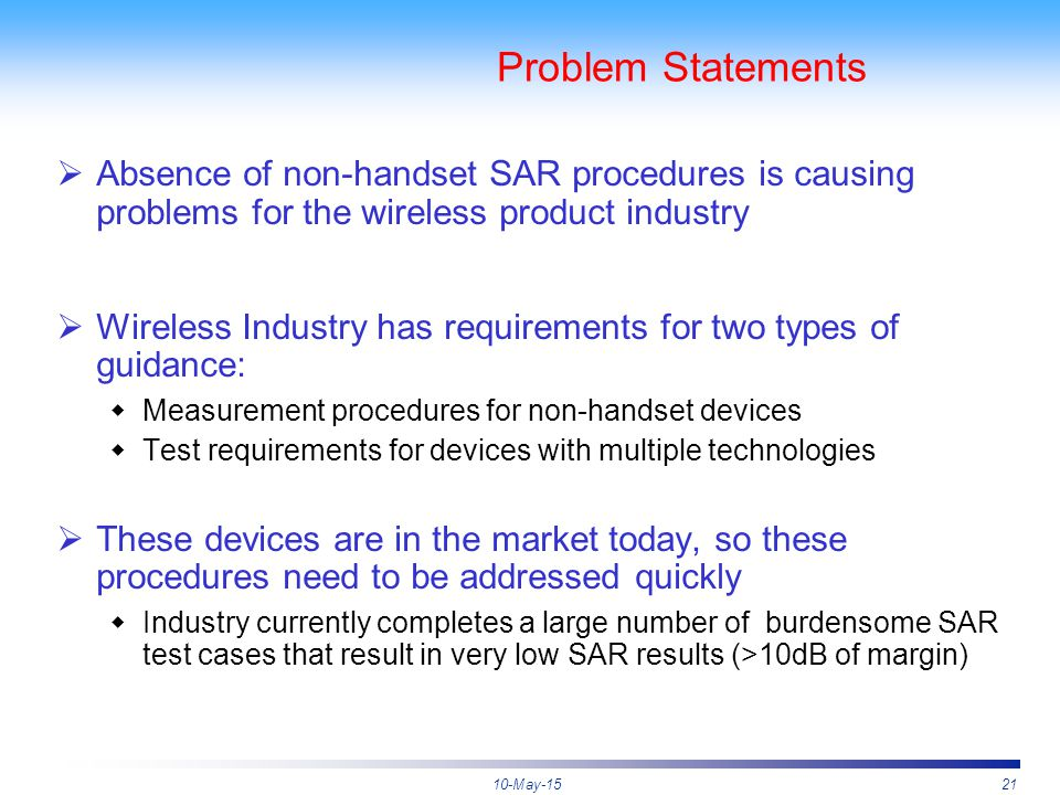 10-May-1521 Problem Statements  Absence of non-handset SAR procedures is causing problems for the wireless product industry  Wireless Industry has r