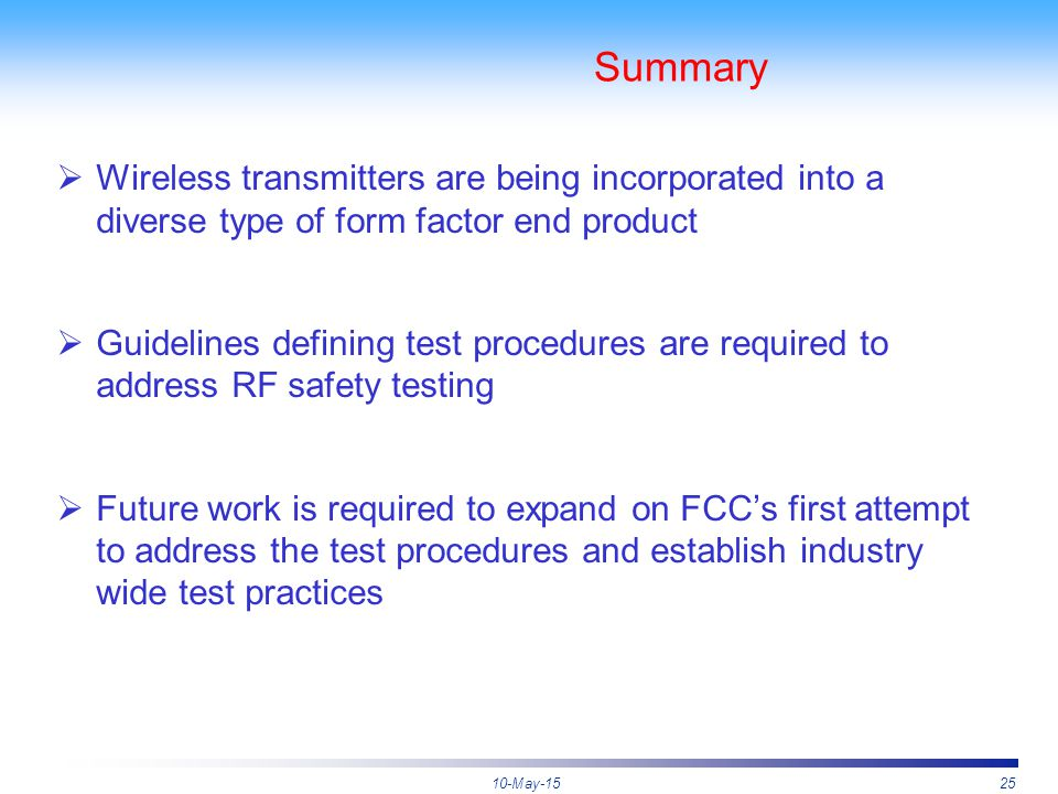10-May-1525 Summary  Wireless transmitters are being incorporated into a diverse type of form factor end product  Guidelines defining test procedure