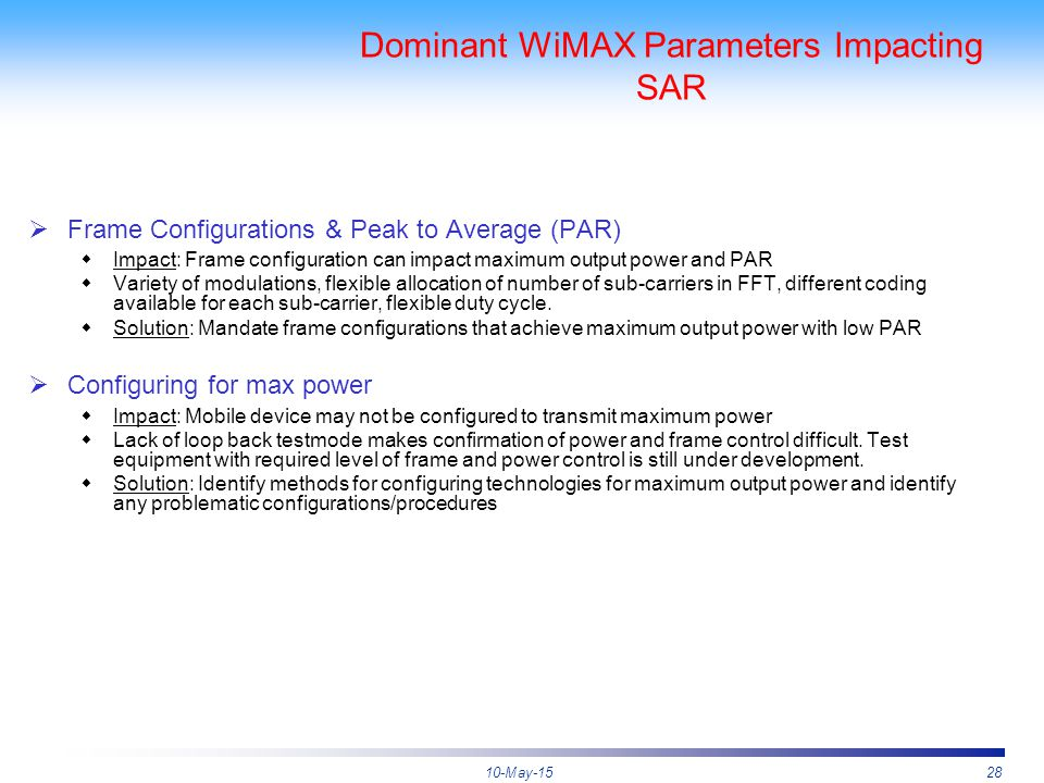 10-May-1528 Dominant WiMAX Parameters Impacting SAR  Frame Configurations & Peak to Average (PAR)  Impact: Frame configuration can impact maximum ou
