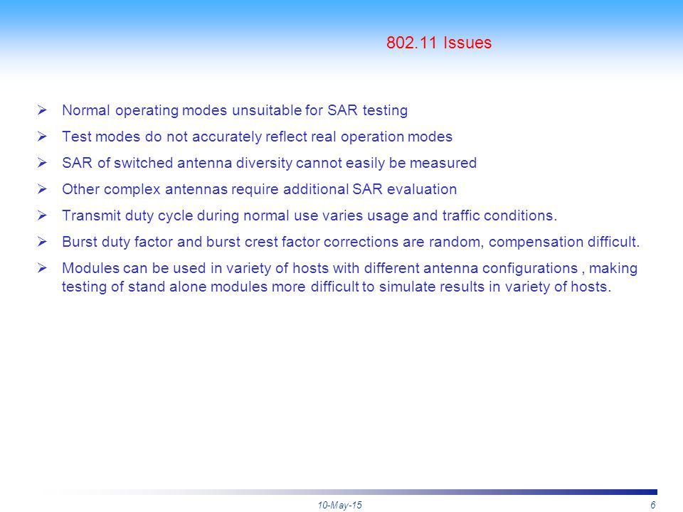 10-May-156 802.11 Issues  Normal operating modes unsuitable for SAR testing  Test modes do not accurately reflect real operation modes  SAR of swit