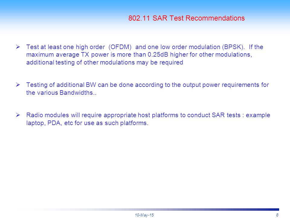 10-May-158 802.11 SAR Test Recommendations  Test at least one high order (OFDM) and one low order modulation (BPSK). If the maximum average TX power