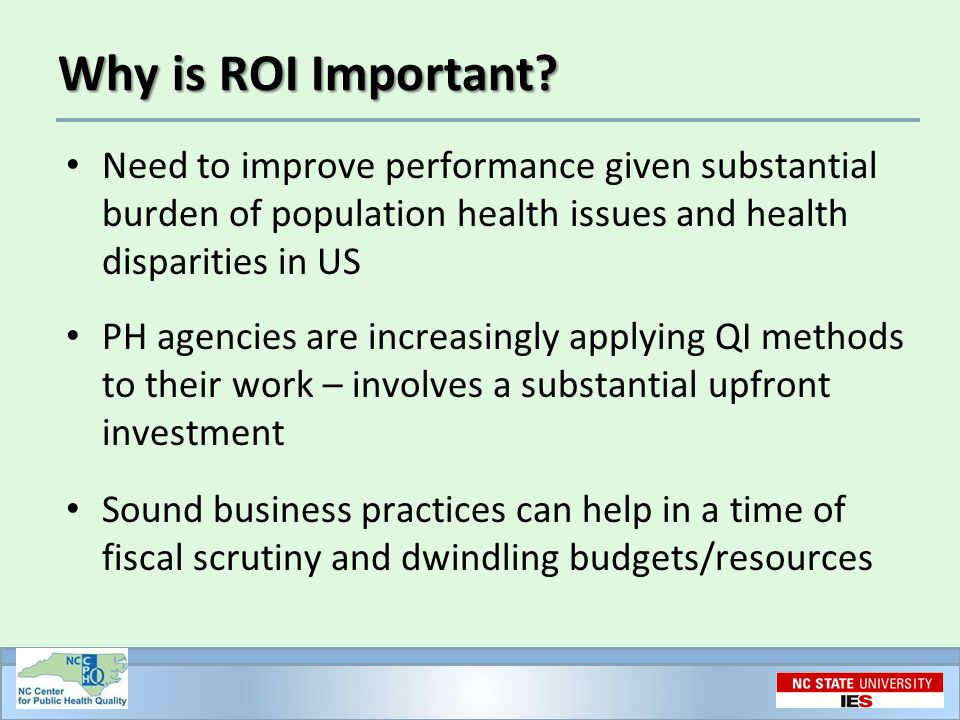 Why is ROI Important? Need to improve performance given substantial burden of population health issues and health disparities in US PH agencies are in
