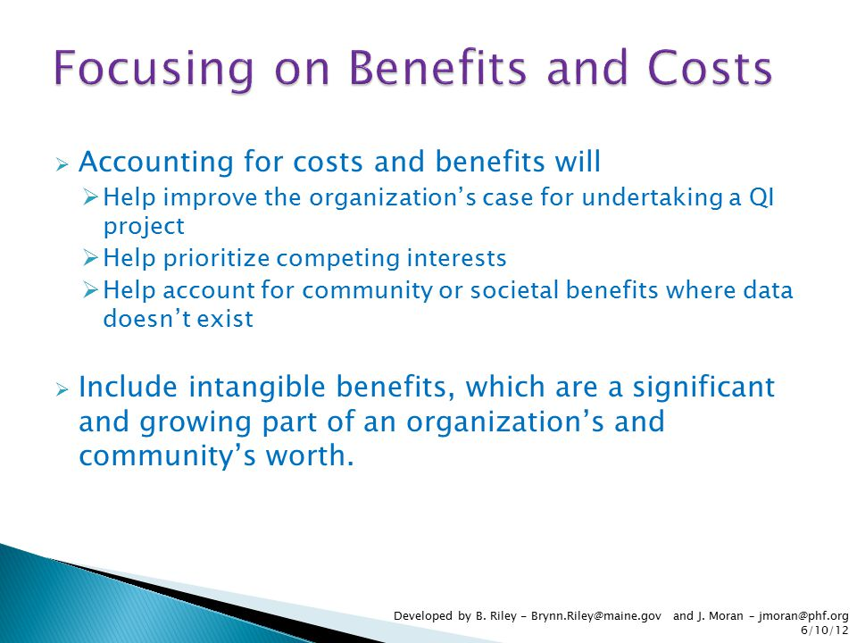  Accounting for costs and benefits will  Help improve the organization's case for undertaking a QI project  Help prioritize competing interests  H