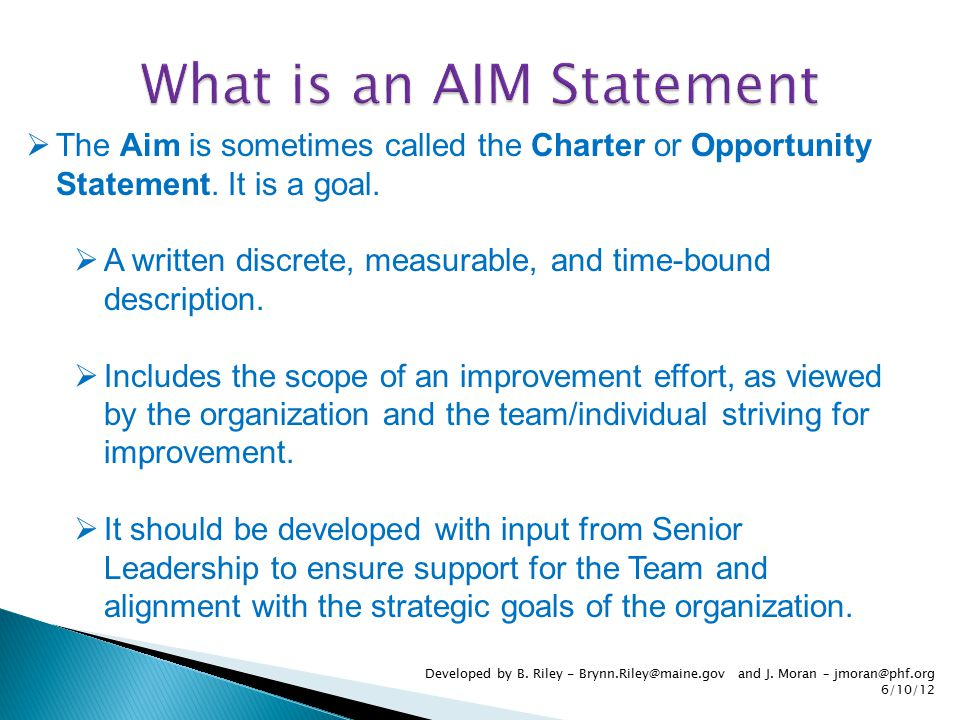 Developed by B. Riley - Brynn.Riley@maine.gov and J. Moran – jmoran@phf.org 6/10/12  The Aim is sometimes called the Charter or Opportunity Statement