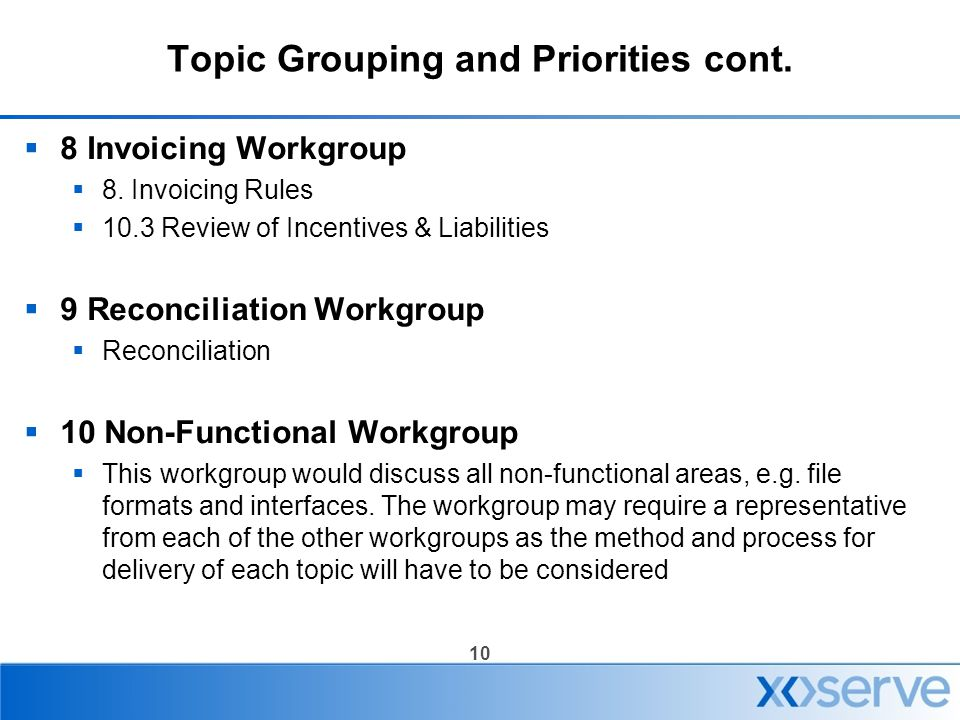 10 Topic Grouping and Priorities cont.  8 Invoicing Workgroup  8. Invoicing Rules  10.3 Review of Incentives & Liabilities  9 Reconciliation Workg
