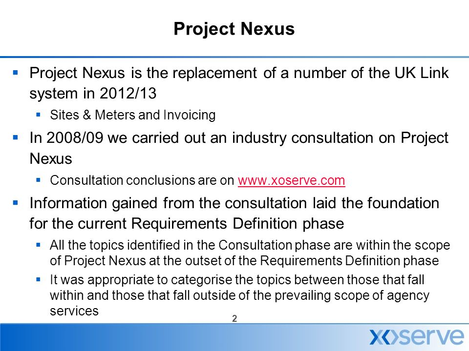 2 Project Nexus  Project Nexus is the replacement of a number of the UK Link system in 2012/13  Sites & Meters and Invoicing  In 2008/09 we carried