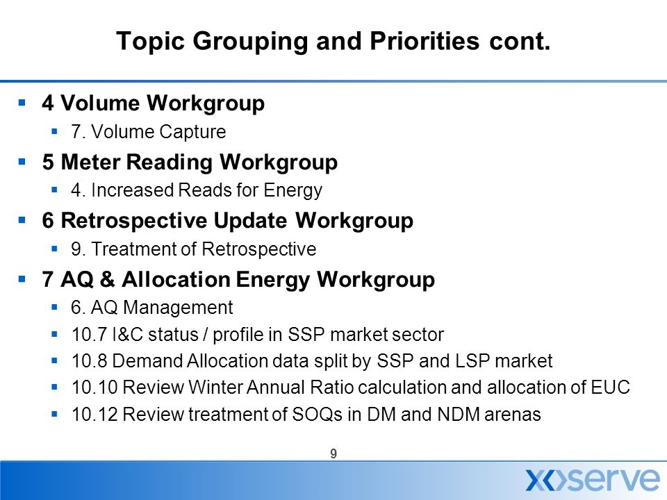 9 Topic Grouping and Priorities cont.  4 Volume Workgroup  7. Volume Capture  5 Meter Reading Workgroup  4. Increased Reads for Energy  6 Retrosp