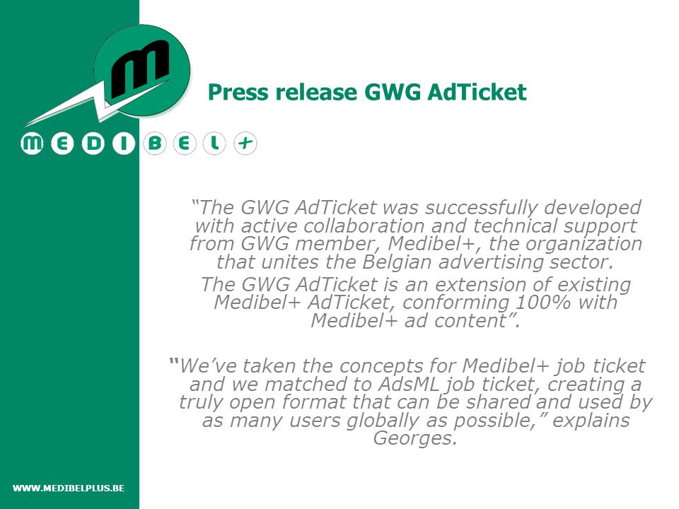 WWW.MEDIBELPLUS.BE Press release GWG AdTicket The GWG AdTicket was successfully developed with active collaboration and technical support from GWG member, Medibel+, the organization that unites the Belgian advertising sector.
