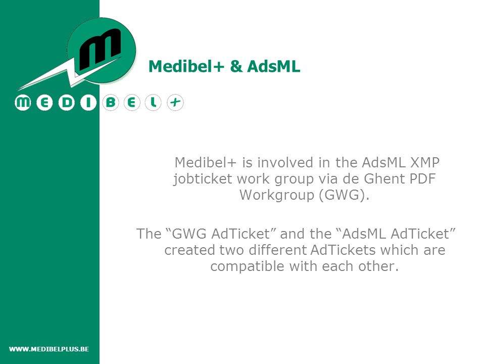 Medibel+ is involved in the AdsML XMP jobticket work group via de Ghent PDF Workgroup (GWG).