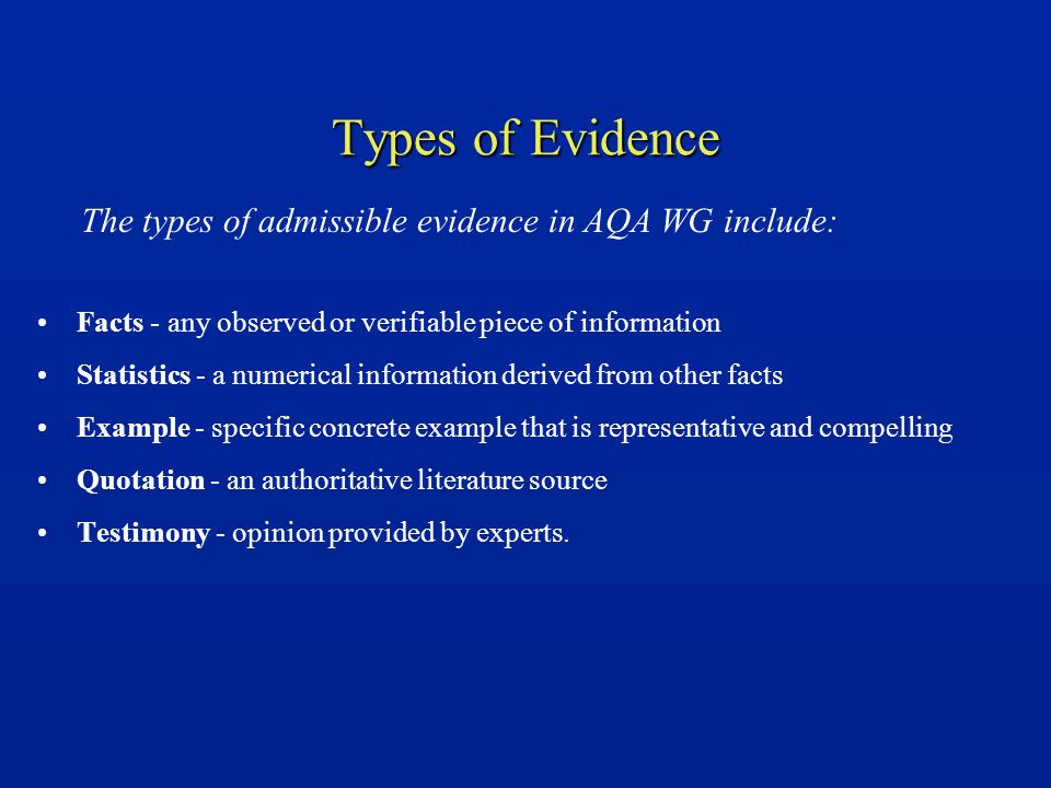 Types of Evidence Facts - any observed or verifiable piece of information Statistics - a numerical information derived from other facts Example - spec