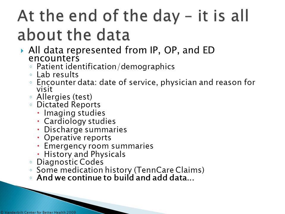  All data represented from IP, OP, and ED encounters ◦ Patient identification/demographics ◦ Lab results ◦ Encounter data: date of service, physician