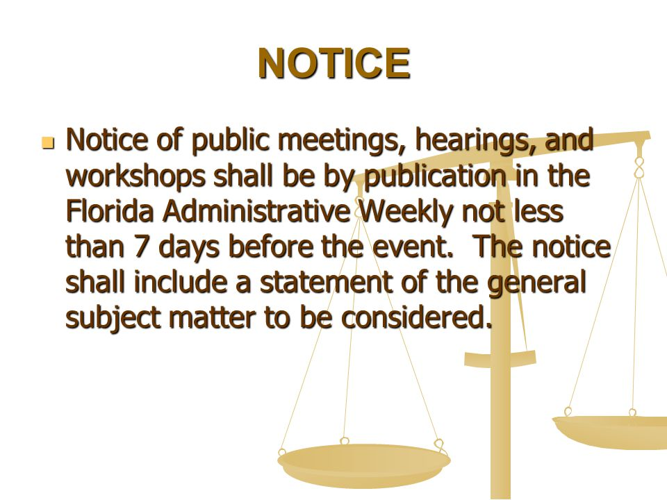 NOTICE Notice of public meetings, hearings, and workshops shall be by publication in the Florida Administrative Weekly not less than 7 days before the