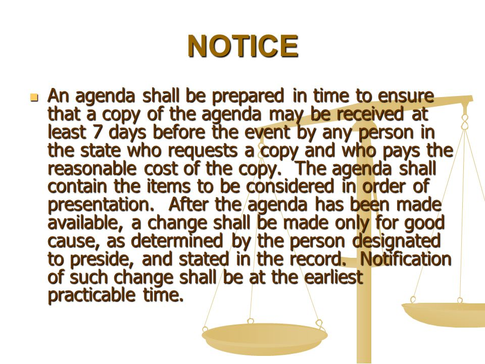 NOTICE An agenda shall be prepared in time to ensure that a copy of the agenda may be received at least 7 days before the event by any person in the s