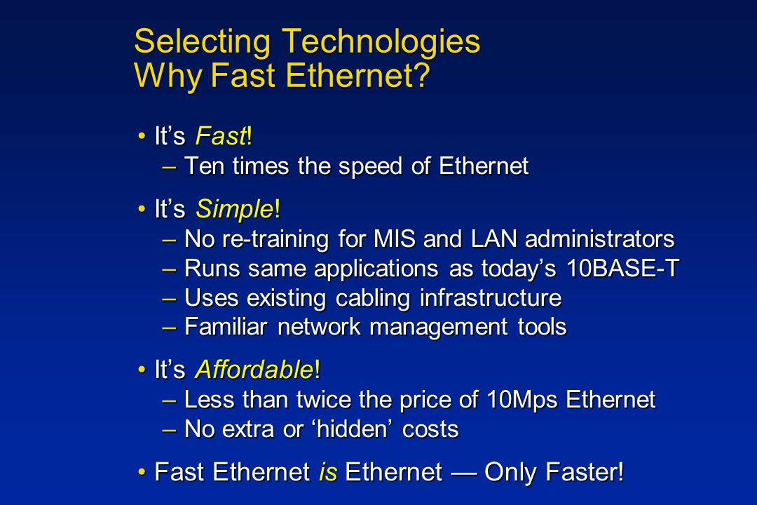 Selecting Technologies Why Fast Ethernet. It's Fast!It's Fast.
