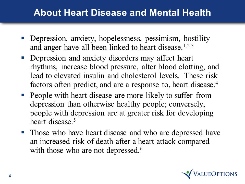 4 About Heart Disease and Mental Health  Depression, anxiety, hopelessness, pessimism, hostility and anger have all been linked to heart disease.