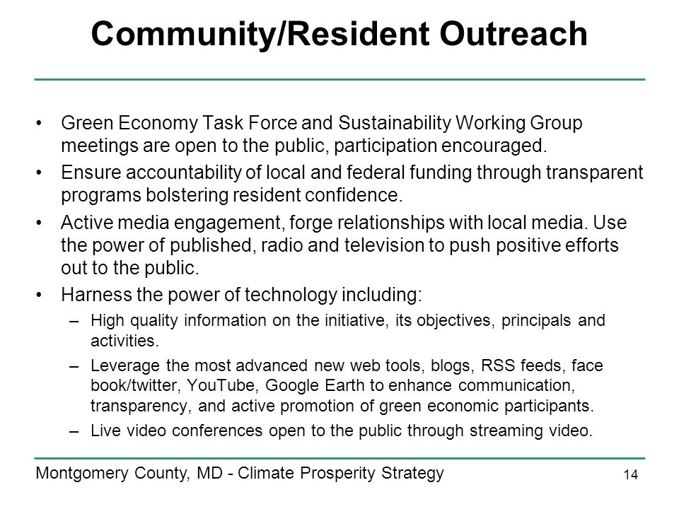 14 Montgomery County, MD - Climate Prosperity Strategy Community/Resident Outreach Green Economy Task Force and Sustainability Working Group meetings are open to the public, participation encouraged.