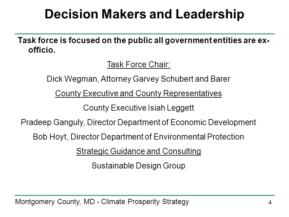 4 Montgomery County, MD - Climate Prosperity Strategy Decision Makers and Leadership Task force is focused on the public all government entities are ex- officio.