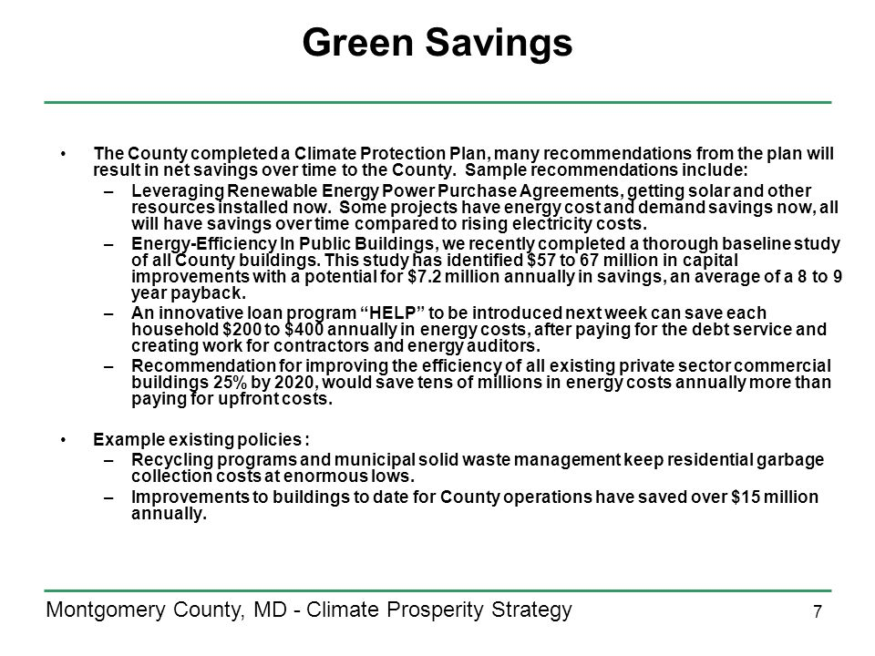 7 Montgomery County, MD - Climate Prosperity Strategy Green Savings The County completed a Climate Protection Plan, many recommendations from the plan will result in net savings over time to the County.