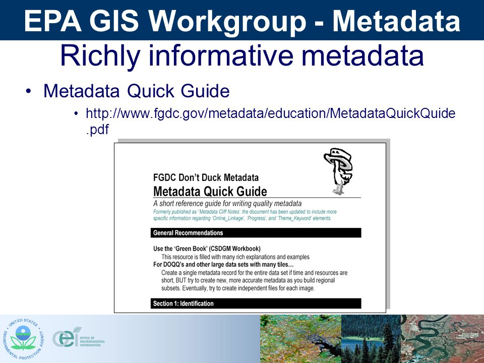 EPA GIS Workgroup - Metadata Richly informative metadata Metadata Quick Guide