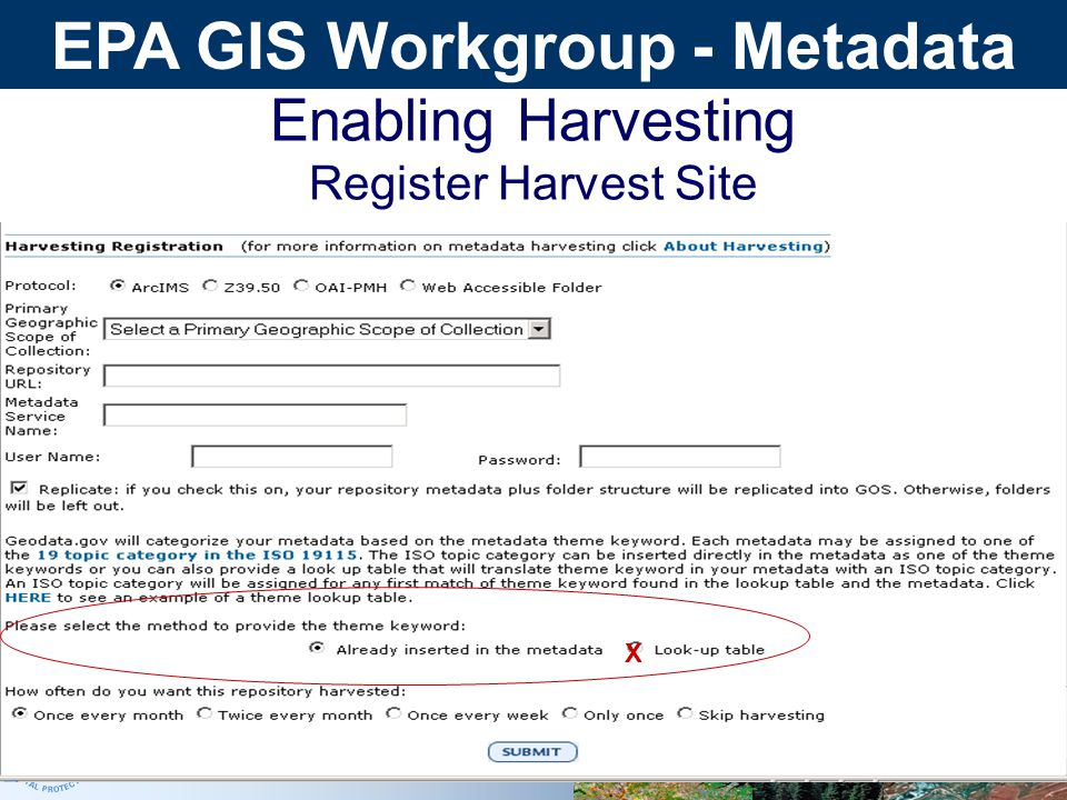EPA GIS Workgroup - Metadata Enabling Harvesting Register Harvest Site X