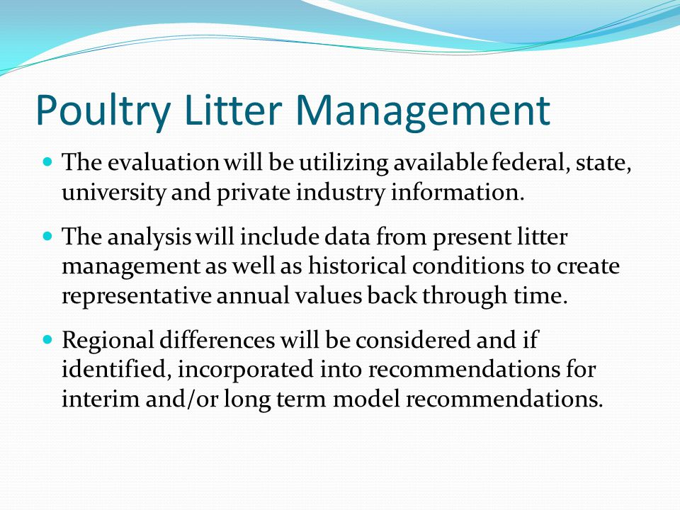 Poultry Litter Management The evaluation will be utilizing available federal, state, university and private industry information. The analysis will in
