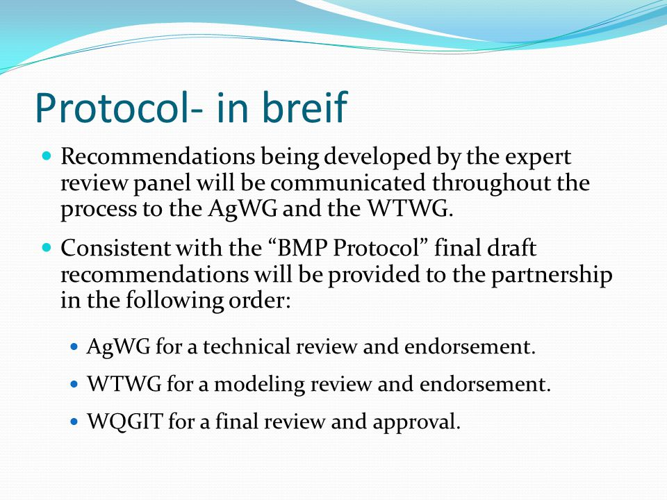 Protocol- in breif Recommendations being developed by the expert review panel will be communicated throughout the process to the AgWG and the WTWG.