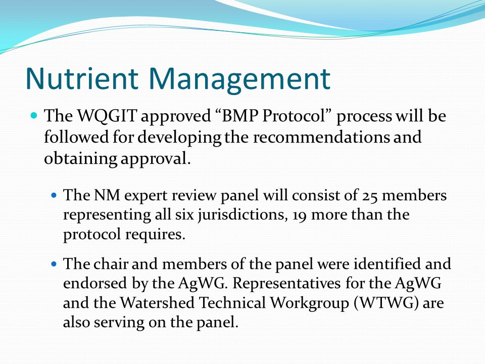 "Nutrient Management The WQGIT approved ""BMP Protocol"" process will be followed for developing the recommendations and obtaining approval. The NM exper"