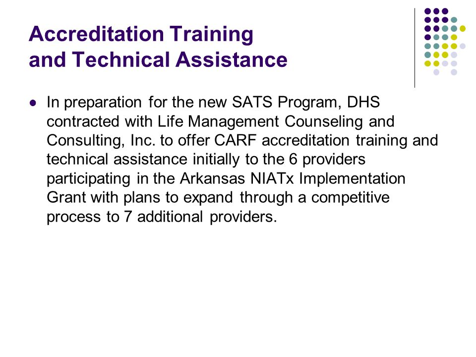 Accreditation Training and Technical Assistance In preparation for the new SATS Program, DHS contracted with Life Management Counseling and Consulting, Inc.