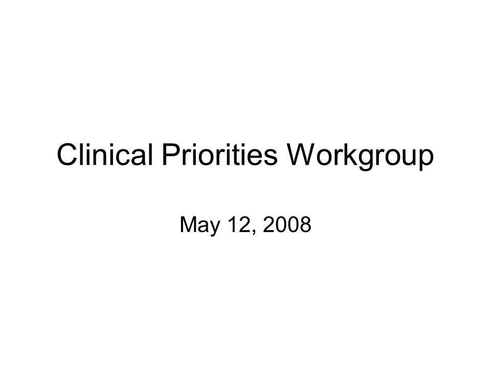 Clinical Priorities Workgroup May 12, 2008