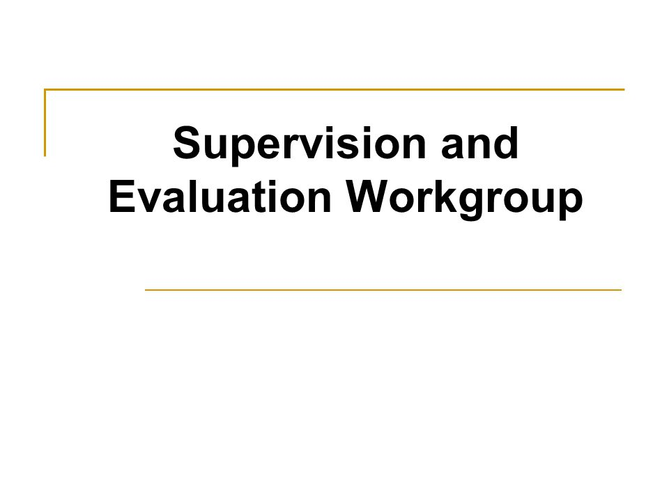 Supervision and Evaluation Workgroup