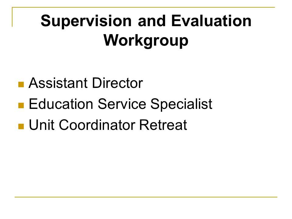 Next Steps… Continue conversations regarding effective supervision and evaluation  Consultants  Unit Coordinators  Education Service Specialists
