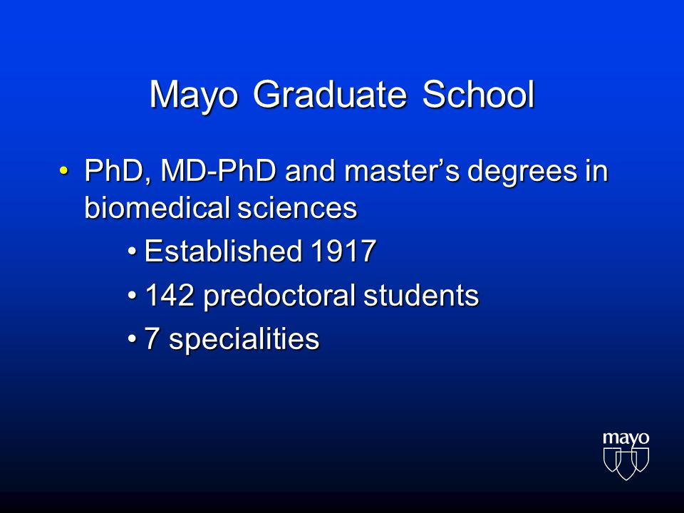 Mayo Graduate School PhD, MD-PhD and master's degrees in biomedical sciencesPhD, MD-PhD and master's degrees in biomedical sciences Established 1917Es