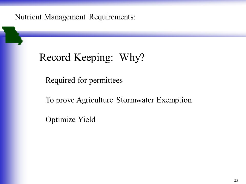 23 Nutrient Management Requirements: Record Keeping: Why.